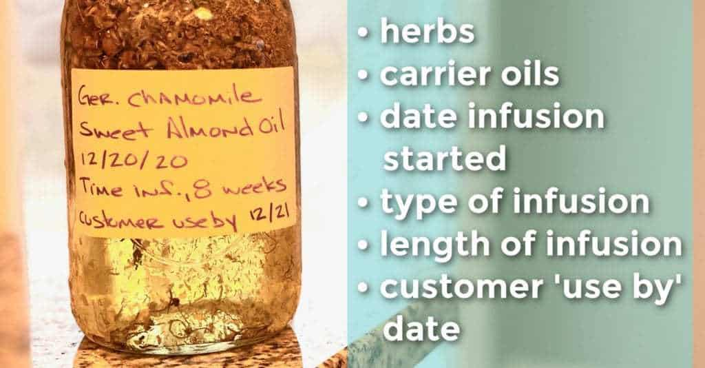 On outside of the mason jar, be sure to include what herbs are used, carrier oils used, date infusion started, type of infusion, length of infusion, customer 'use by' date.