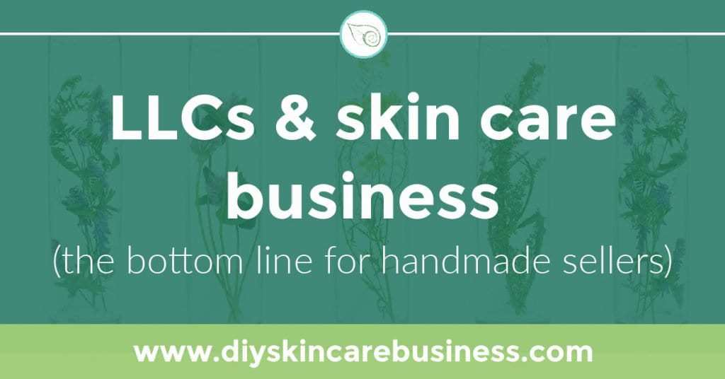 LLCs and Skin Care Business (the Bottom Line for Handmade Sellers)