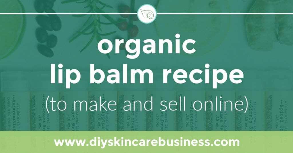 Organic Lip Balm Recipe (to Make and Sell Online); www.diyskincarebusiness.com
