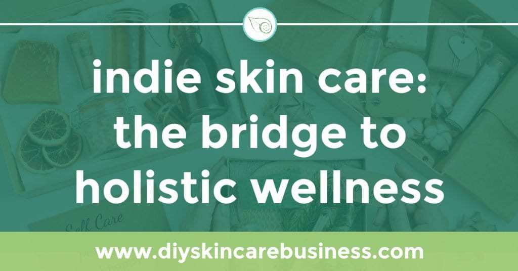 Indie Skin Care Businesses are the Bridge to Holistic Wellness